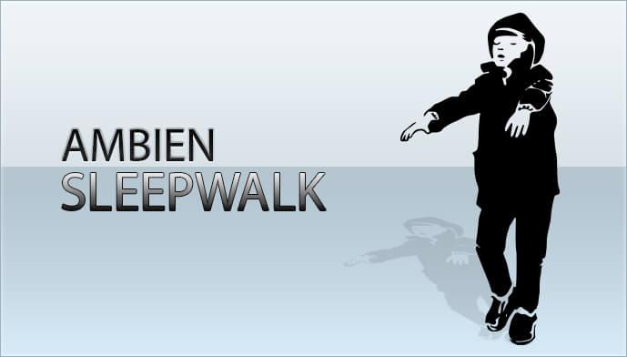 ambien and sleep walking